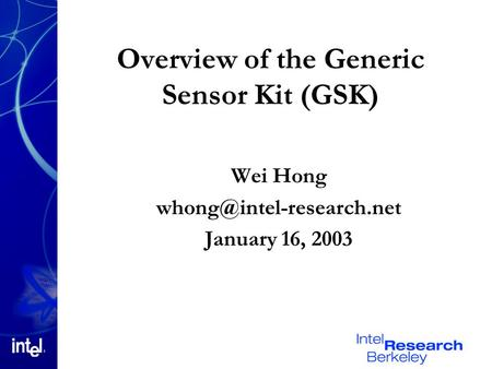 Wei Hong January 16, 2003 Overview of the Generic Sensor Kit (GSK)
