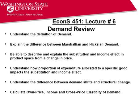 Demand Review EconS 451: Lecture # 6 Understand the definition of Demand. Explain the difference between Marshallian and Hicksian Demand. Be able to describe.