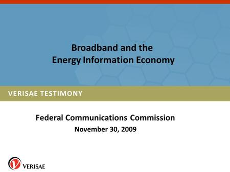 Federal Communications Commission November 30, 2009 VERISAE TESTIMONY Broadband and the Energy Information Economy.