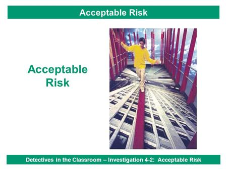 Acceptable Risk Detectives in the Classroom – Investigation 4-2: Acceptable Risk.