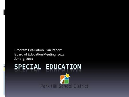 Program Evaluation Plan Report Board of Education Meeting, 2011 June 9, 2011.