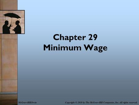 Chapter 29 Minimum Wage Copyright © 2010 by The McGraw-Hill Companies, Inc. All rights reserved.McGraw-Hill/Irwin.