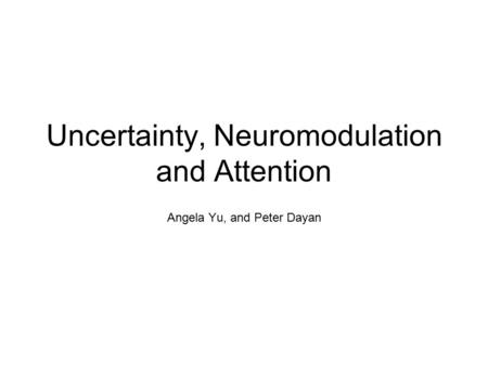 Uncertainty, Neuromodulation and Attention Angela Yu, and Peter Dayan.