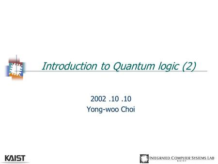 Introduction to Quantum logic (2) 2002.10.10 Yong-woo Choi.