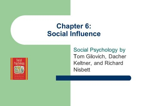Chapter 6: Social Influence Social Psychology by Tom Gilovich, Dacher Keltner, and Richard Nisbett.