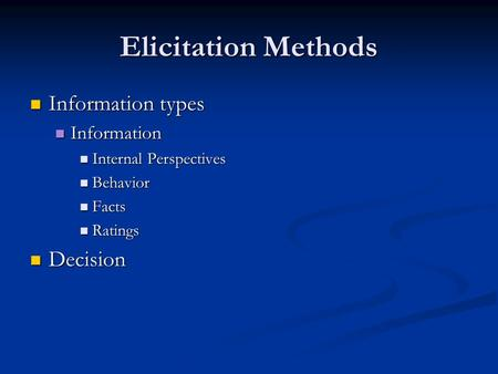 Elicitation Methods Information types Information types Information Information Internal Perspectives Internal Perspectives Behavior Behavior Facts Facts.