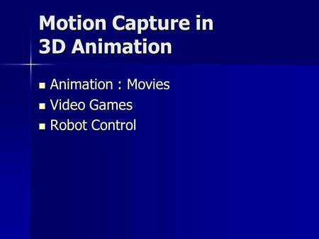 Motion Capture in 3D Animation Animation : Movies Animation : Movies Video Games Video Games Robot Control Robot Control.