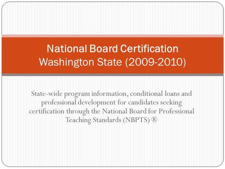 State-wide program information, conditional loans and professional development for candidates seeking certification through the National Board for Professional.