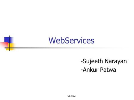 CS 522 WebServices -Sujeeth Narayan -Ankur Patwa.
