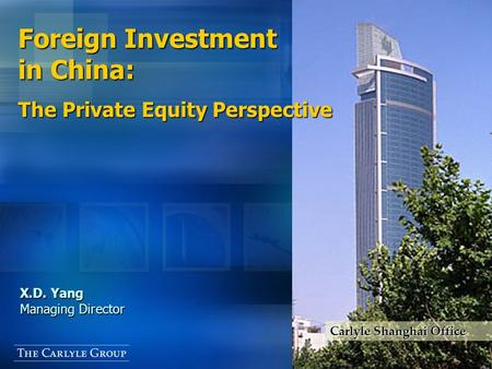 CHARTS TEXT X.D. Yang Managing Director Foreign Investment in China: The Private Equity Perspective Carlyle Shanghai Office.