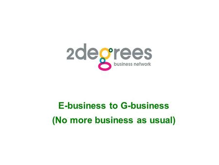 E-business to G-business (No more business as usual)