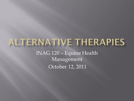 INAG 120 – Equine Health Management October 12, 2011.