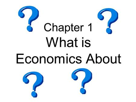 Chapter 1 What is <strong>Economics</strong> About. <strong>Definition</strong> of <strong>Economics</strong> SCIENCE of how individuals and societies deal with the fact that wants are greater than resources.