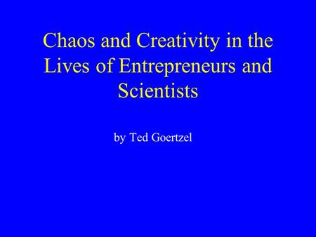 Chaos and Creativity in the Lives of Entrepreneurs and Scientists by Ted Goertzel.