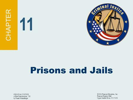 CRIMINAL JUSTICE A Brief Introduction, 5/E by Frank Schmalleger ©2004 Pearson Education, Inc. Pearson Prentice Hall Upper Saddle River, NJ 07458 Prisons.
