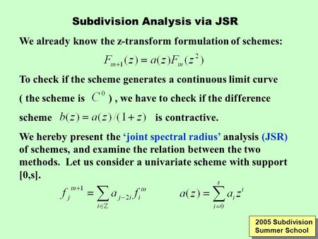Subdivision Analysis via JSR We already know the z-transform formulation of schemes: To check if the scheme generates a continuous limit curve ( the scheme.
