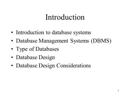 1 Introduction Introduction to database systems Database Management Systems (DBMS) Type of Databases Database Design Database Design Considerations.