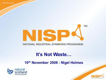 It's Not Waste… 10 th November 2008 : Nigel Holmes.