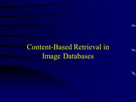 Content-Based Retrieval in Image Databases. References Ze-Nian Li & Mark S. Drew, Fundamentals of Multimedia, ISBN 0-13-061872-1, Prentice-Hall, 2004.