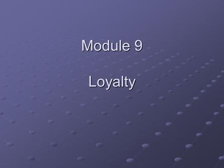 "Module 9 Loyalty. Objectives Be able to define/operationalize ""loyalty"" in various ways and understand the strengths and weaknesses of each. Identify."