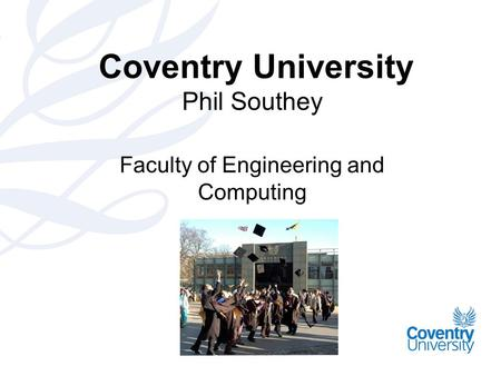 Coventry University Phil Southey Faculty of Engineering and Computing.