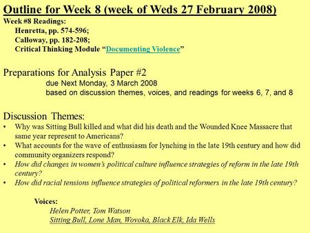 "Outline for Week 8 (week of Weds 27 February 2008) Week #8 Readings: Henretta, pp. 574-596; Calloway, pp. 182-208; Critical Thinking Module ""Documenting."