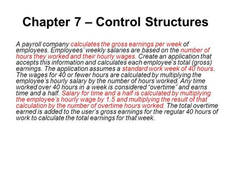 Chapter 7 – Control Structures A payroll company calculates the gross earnings per week of employees. Employees' weekly salaries are based on the number.