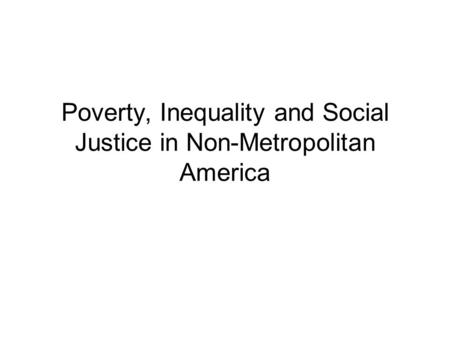 Poverty, Inequality and Social Justice in Non-Metropolitan America.