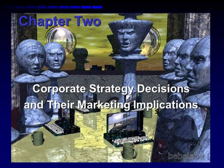 Corporate Strategy Decisions and Their Marketing Implications