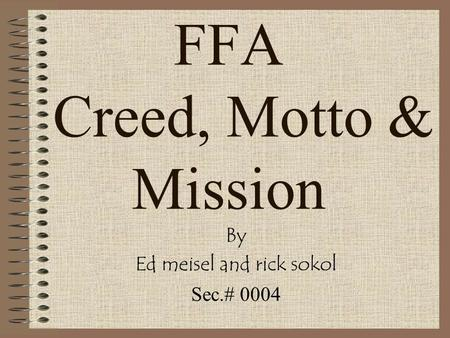 FFA Creed, Motto & Mission By Ed meisel and rick sokol Sec.# 0004.