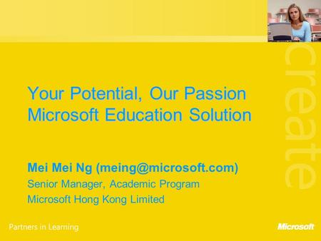 Your Potential, Our Passion Microsoft Education Solution Mei Mei Ng Senior Manager, Academic Program Microsoft Hong Kong Limited.