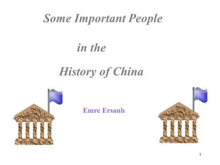 1 Some Important People in the History of China Emre Ersanlı.