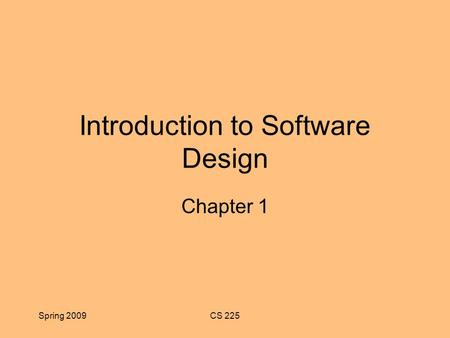 Spring 2009CS 225 Introduction to Software Design Chapter 1.