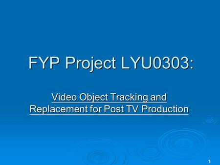 FYP Project LYU0303: 1 Video Object Tracking and Replacement for Post TV Production.