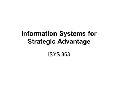 Information Systems for Strategic Advantage ISYS 363.