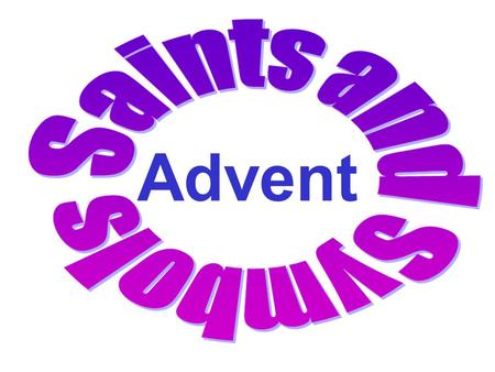 Advent. SYMBOLS SAINTS LITURGICA L YEAR ADVENT.