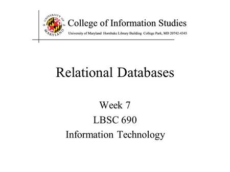 Relational Databases Week 7 LBSC 690 Information Technology.