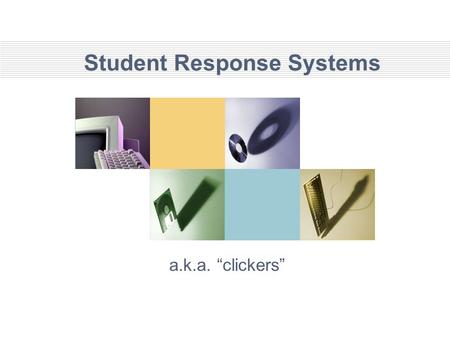"Student Response Systems a.k.a. ""clickers"". Clickers By Any Other Name Synonyms: personal response system audience response system group response system."
