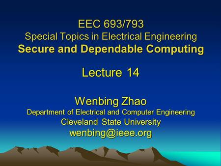 EEC 693/793 Special Topics in Electrical Engineering Secure and Dependable Computing Lecture 14 Wenbing Zhao Department of Electrical and Computer Engineering.