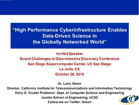 """High Performance Cyberinfrastructure Enables Data-Driven Science in the Globally Networked World"" Invited Speaker Grand Challenges in Data-Intensive Discovery."
