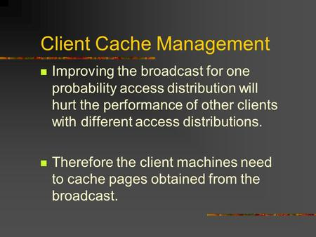 Client Cache Management Improving the broadcast for one probability access distribution will hurt the performance of other clients with different access.