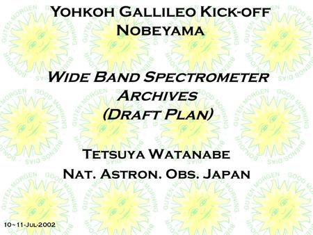 Yohkoh Gallileo Kick-off Nobeyama 10~11-Jul-2002 Wide Band Spectrometer Archives (Draft Plan) Tetsuya Watanabe Nat. Astron. Obs. Japan.