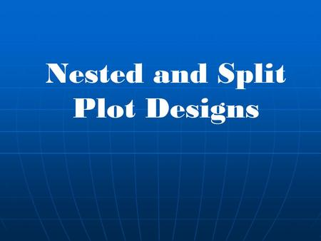 Nested and Split Plot Designs. Nested and Split-Plot Designs These are multifactor experiments that address common economic and practical constraints.