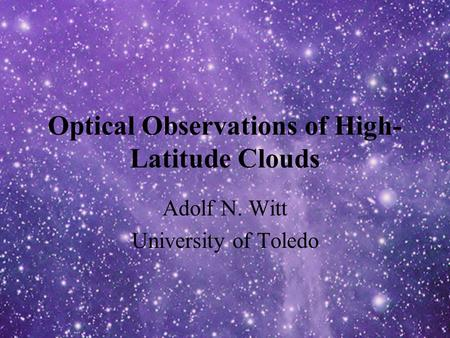 Optical Observations of High- Latitude Clouds Adolf N. Witt University of Toledo.
