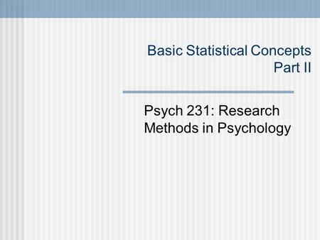 Basic Statistical Concepts Part II Psych 231: Research Methods in Psychology.