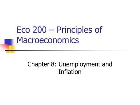 Eco 200 – Principles of Macroeconomics Chapter 8: Unemployment and Inflation.