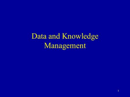 1 Data and Knowledge Management. 2 Data Management: A Critical Success Factor The difficulties and the process Data sources and collection Data quality.