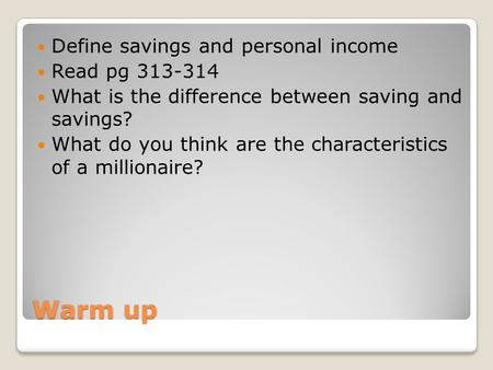 Warm up Define savings and personal income Read pg 313-314 What is the difference between saving and savings? What do you think are the characteristics.