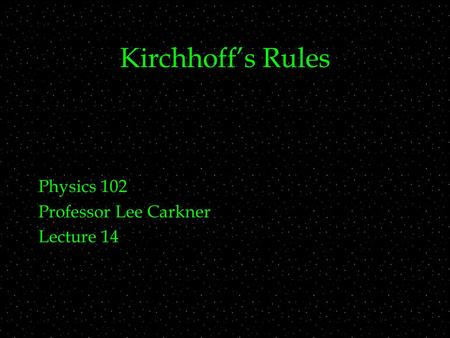 Kirchhoff's Rules Physics 102 Professor Lee Carkner Lecture 14.