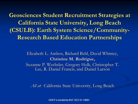 GDEP is funded by NSF GEO 01-19891 Geosciences Student Recruitment Strategies at California State University, Long Beach (CSULB): Earth System Science/Community-